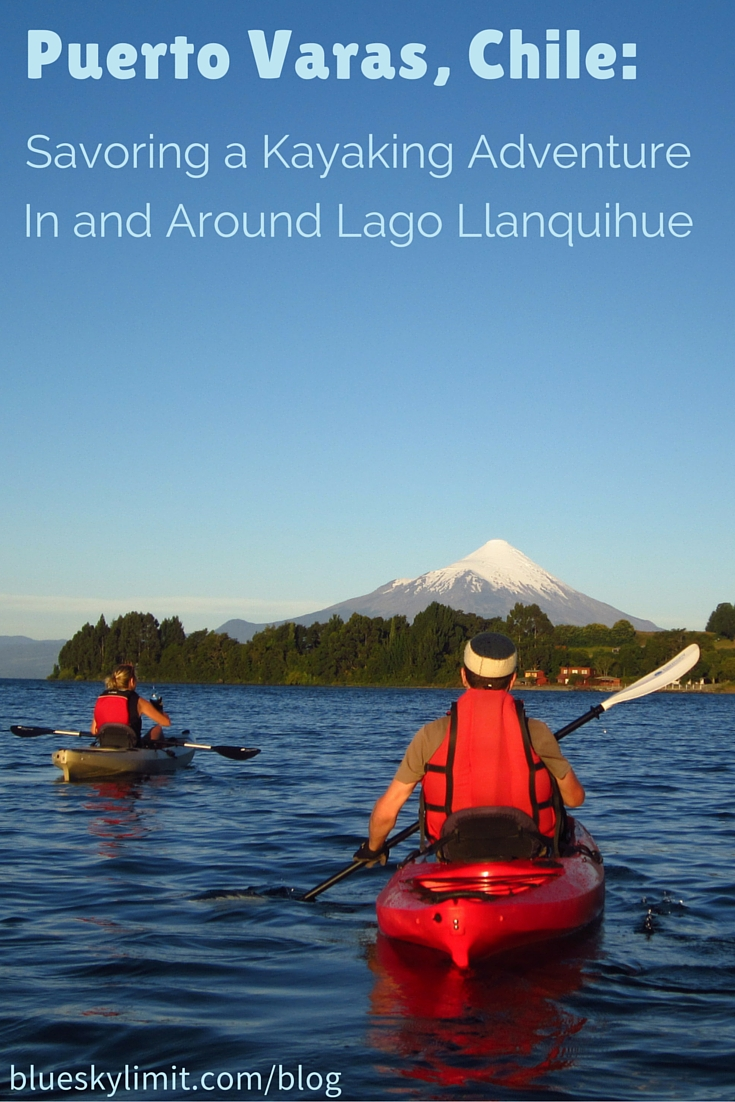 Puerto Varas, Chile- Savoring a Kayaking Adventure In and Around Lago Llanquihue