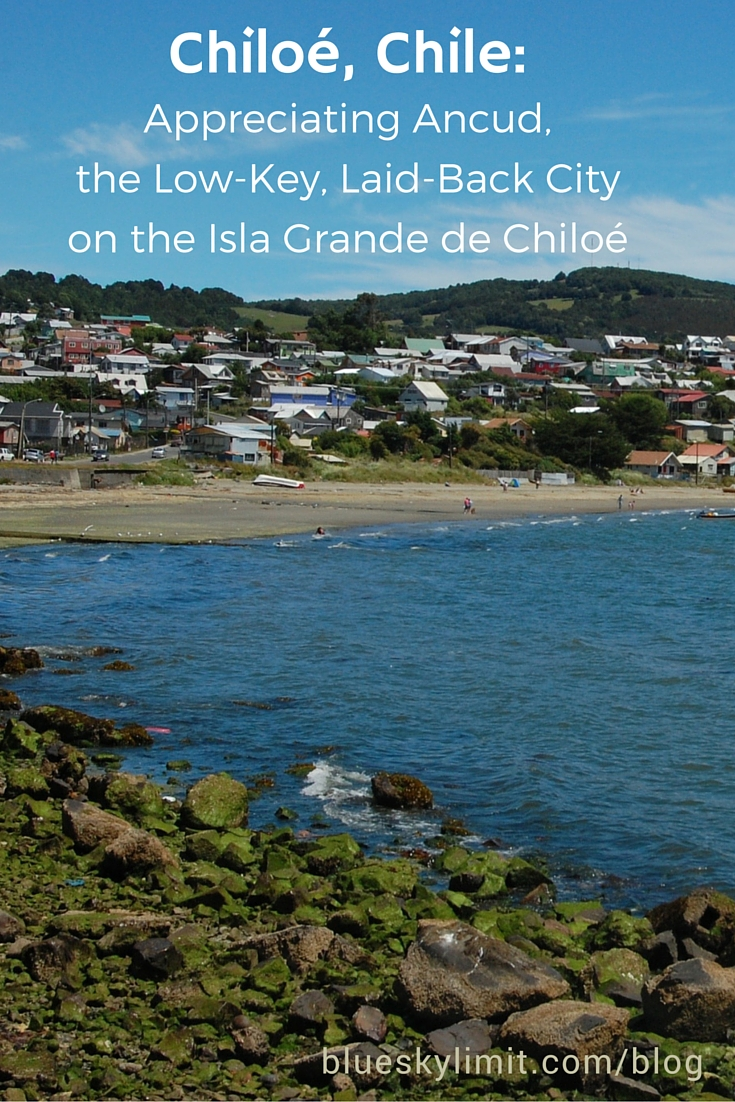 Chiloe, Chile - Appreciating Ancud, the Laid-Back, Low-Key City on the Isla Grande de Chiloe