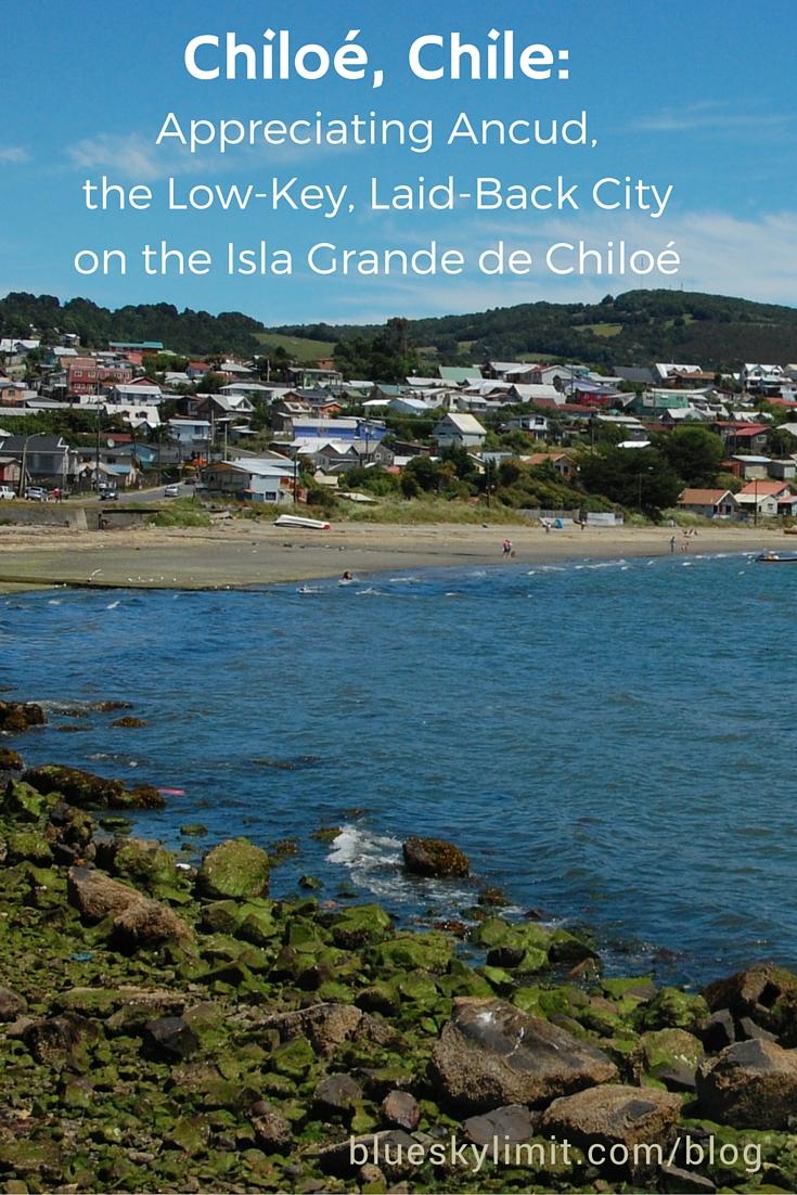 Chiloe, Chile - Appreciating Ancud, the Laid-Back, Low-Key City on the Isla Grande de Chiloe