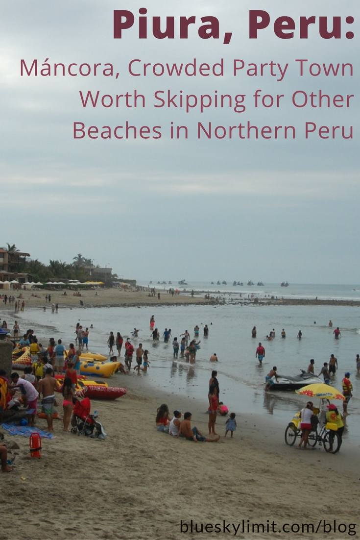 Piura, Peru- Máncora, a Crowded Party Town Worth Skipping for Other Beaches in Northern Peru