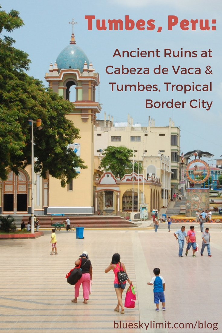 Tumbes, Peru- Ancient Ruins at Cabeza de Vaca and Tumbes, the Tropical Border City