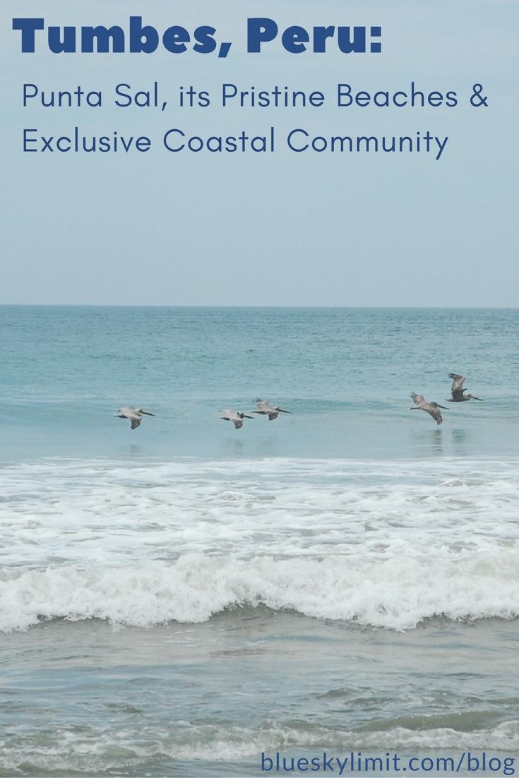 Tumbes, Peru- Punta Sal, its Pristine Beaches & Exclusive Coastal Community