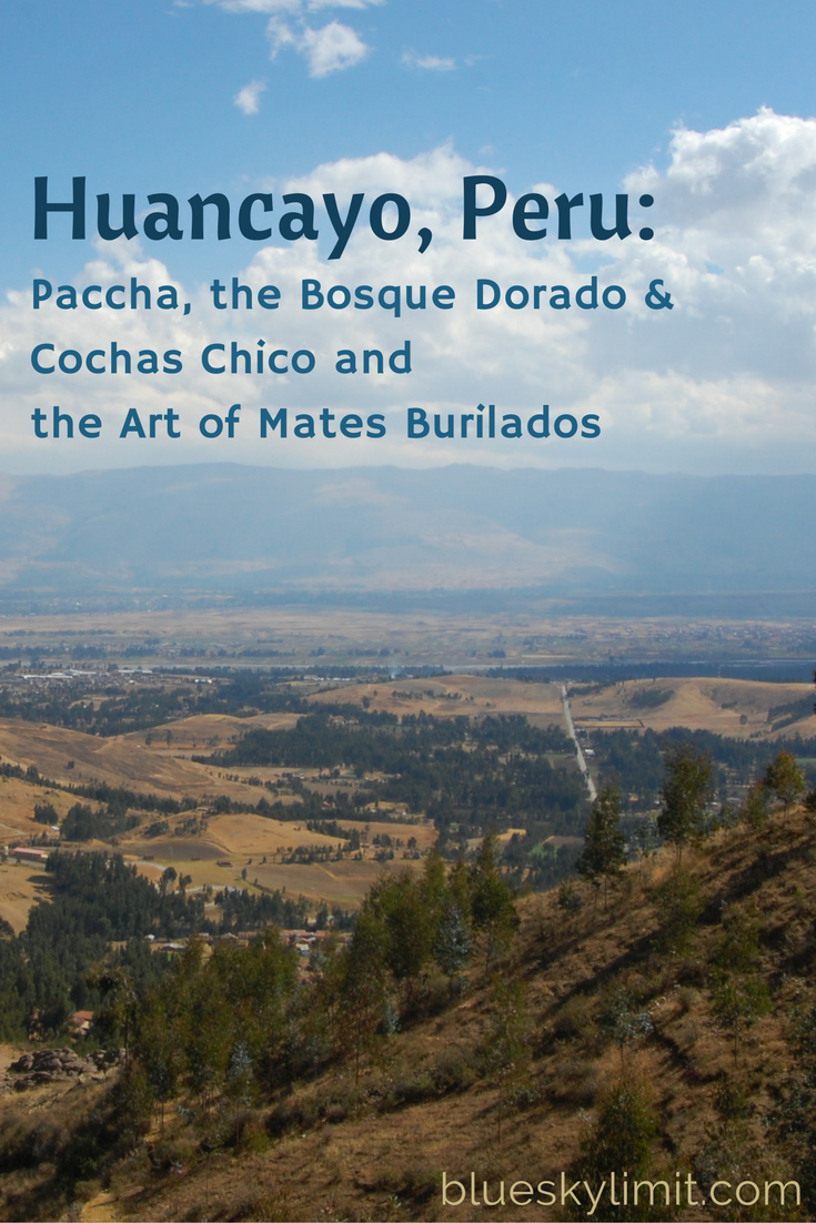 Huancayo, Peru: Paccha, the Bosque Dorado, and Cochas Chico & the Art of Mates Burilados
